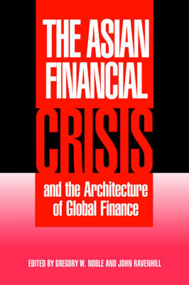 Cambridge Asia-Pacific Studies: The Asian Financial Crisis and the Architecture of Global Finance (Hardback)
