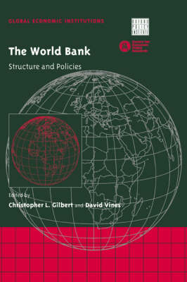 The World Bank: Structure and Policies - Global Economic Institutions 3 (Hardback)