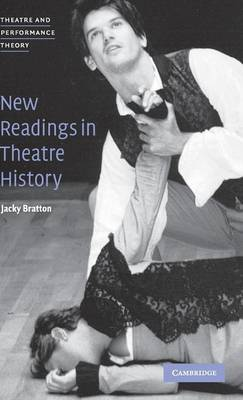 New Readings in Theatre History - Theatre and Performance Theory (Hardback)