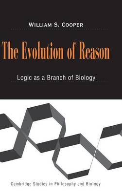 The Evolution of Reason: Logic as a Branch of Biology - Cambridge Studies in Philosophy and Biology (Hardback)