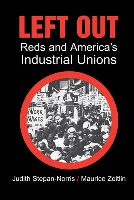 Left Out: Reds and America's Industrial Unions (Hardback)