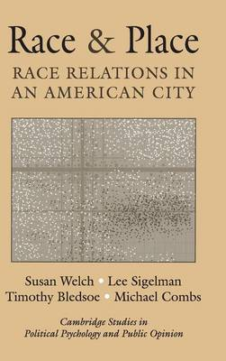 Race and Place: Race Relations in an American City - Cambridge Studies in Public Opinion and Political Psychology (Hardback)