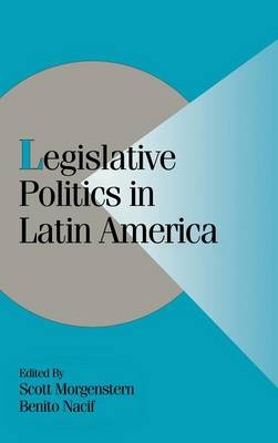 Legislative Politics in Latin America - Cambridge Studies in Comparative Politics (Hardback)