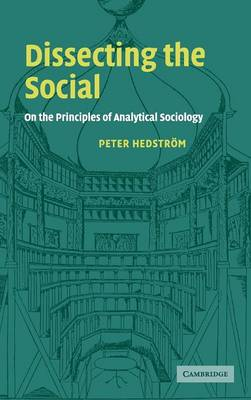 Dissecting the Social: On the Principles of Analytical Sociology (Hardback)