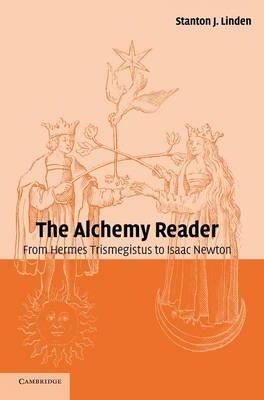 The Alchemy Reader: From Hermes Trismegistus to Isaac Newton (Hardback)