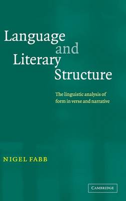 Language and Literary Structure: The Linguistic Analysis of Form in Verse and Narrative (Hardback)