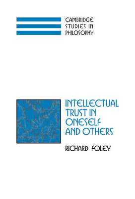 Intellectual Trust in Oneself and Others - Cambridge Studies in Philosophy (Hardback)