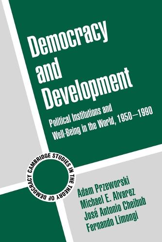 Cambridge Studies in the Theory of Democracy: Democracy and Development: Political Institutions and Well-Being in the World, 1950-1990 Series Number 3 (Paperback)