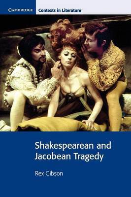 Shakespearean and Jacobean Tragedy - Cambridge Contexts in Literature (Paperback)