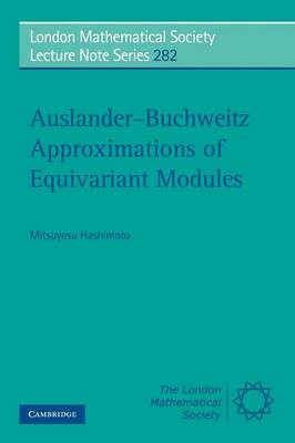 Auslander-Buchweitz Approximations of Equivariant Modules - London Mathematical Society Lecture Note Series 282 (Paperback)