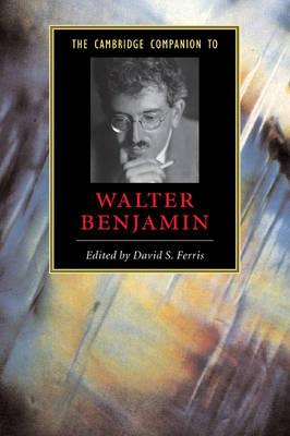 Cambridge Companions to Literature: The Cambridge Companion to Walter Benjamin (Paperback)