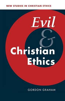 Evil and Christian Ethics - New Studies in Christian Ethics 20 (Paperback)