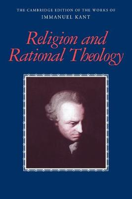 Religion and Rational Theology - The Cambridge Edition of the Works of Immanuel Kant (Paperback)