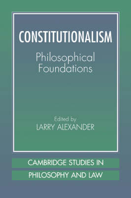 Cambridge Studies in Philosophy and Law: Constitutionalism: Philosophical Foundations (Paperback)