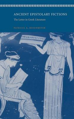Ancient Epistolary Fictions: The Letter in Greek Literature (Hardback)