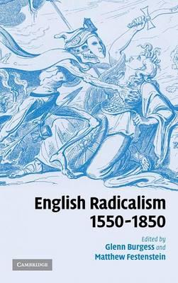 English Radicalism, 1550-1850 (Hardback)