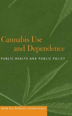 Cannabis Use and Dependence: Public Health and Public Policy (Hardback)