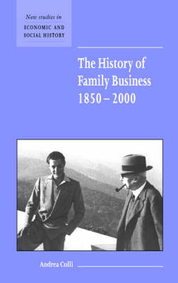 New Studies in Economic and Social History: The History of Family Business, 1850-2000 Series Number 47 (Hardback)