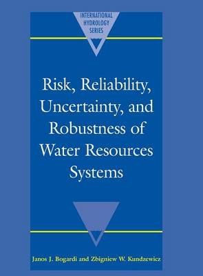 Risk, Reliability, Uncertainty, and Robustness of Water Resource Systems - International Hydrology Series (Hardback)