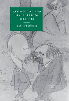 Aestheticism and Sexual Parody 1840-1940 - Cambridge Studies in Nineteenth-Century Literature & Culture 31 (Hardback)