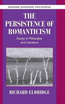 The Persistence of Romanticism: Essays in Philosophy and Literature - Modern European Philosophy (Hardback)