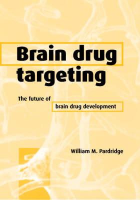 Brain Drug Targeting: The Future of Brain Drug Development (Hardback)