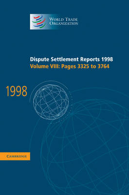 Dispute Settlement Reports 1998: Volume 8, Pages 3325-3764: Dispute Settlement Reports 1998: Volume 8, Pages 3325-3764 Pages 3325-3764 v.8 - World Trade Organization Dispute Settlement Reports (Hardback)