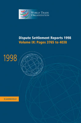 Dispute Settlement Reports 1998: Volume 9, Pages 3765-4038: Dispute Settlement Reports 1998: Volume 9, Pages 3765-4038 Pages 3765-4038 v.9 - World Trade Organization Dispute Settlement Reports (Hardback)