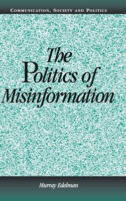 The Politics of Misinformation - Communication, Society and Politics (Hardback)