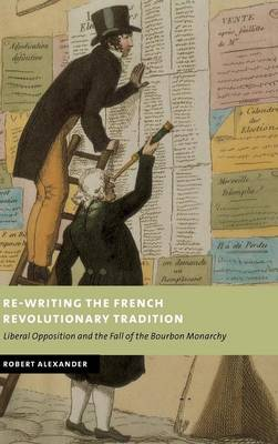 New Studies in European History: Re-Writing the French Revolutionary Tradition: Liberal Opposition and the Fall of the Bourbon Monarchy (Hardback)
