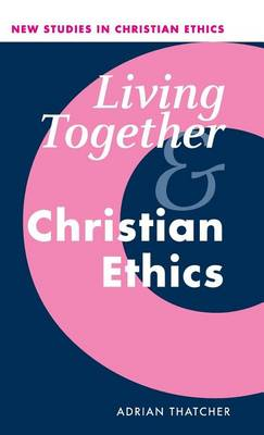 Living Together and Christian Ethics - New Studies in Christian Ethics 21 (Hardback)