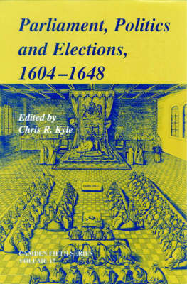 Camden Fifth Series: Parliaments, Politics and Elections, 1604-1648 Series Number 17 (Hardback)