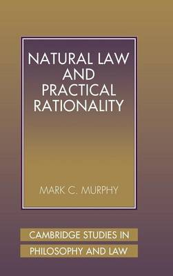 Natural Law and Practical Rationality - Cambridge Studies in Philosophy and Law (Hardback)