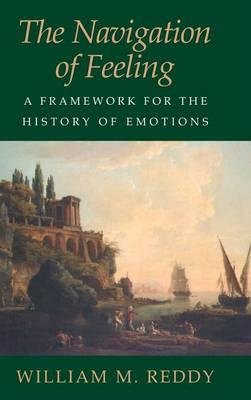 The Navigation of Feeling: A Framework for the History of Emotions (Hardback)