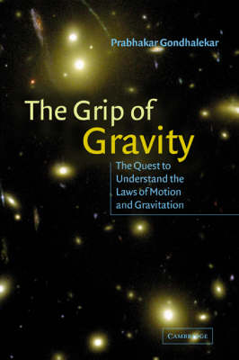 The Grip of Gravity: The Quest to Understand the Laws of Motion and Gravitation (Hardback)