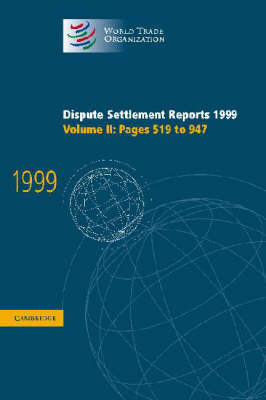 Dispute Settlement Reports 1999: Volume 2, Pages 519-947: Dispute Settlement Reports 1999: Volume 2, Pages 519-947 Pages 519-947 v.2 - World Trade Organization Dispute Settlement Reports (Hardback)
