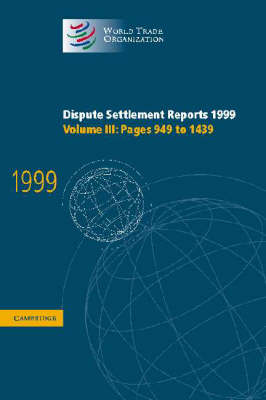 Dispute Settlement Reports 1999: Volume 3, Pages 949-1439: Dispute Settlement Reports 1999: Volume 3, Pages 949-1439 Pages 949-1439 v.3 - World Trade Organization Dispute Settlement Reports (Hardback)