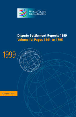 Dispute Settlement Reports 1999: Volume 4, Pages 1441-1796: Dispute Settlement Reports 1999: Volume 4, Pages 1441-1796 Pages 1441-1796 v.4 - World Trade Organization Dispute Settlement Reports (Hardback)