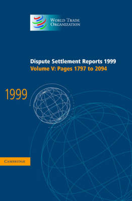Dispute Settlement Reports 1999: Volume 5, Pages 1797-2094: Dispute Settlement Reports 1999: Volume 5, Pages 1797-2094 Pages 1797-2094 v.5 - World Trade Organization Dispute Settlement Reports (Hardback)
