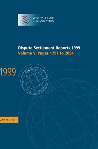 World Trade Organization Dispute Settlement Reports Dispute Settlement Reports 1999: Pages 1797-2094 Volume 5 (Hardback)