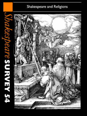 Shakespeare Survey: Shakespeare Survey: Volume 54, Shakespeare and Religions Shakespeare and Religions Volume 54 - Shakespeare Survey 54 (Hardback)