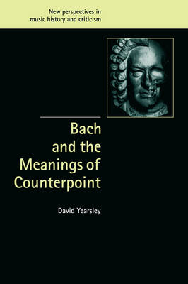New Perspectives in Music History and Criticism: Bach and the Meanings of Counterpoint Series Number 10 (Hardback)