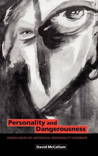 Personality and Dangerousness: Genealogies of Antisocial Personality Disorder (Hardback)