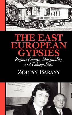 The East European Gypsies: Regime Change, Marginality, and Ethnopolitics (Hardback)