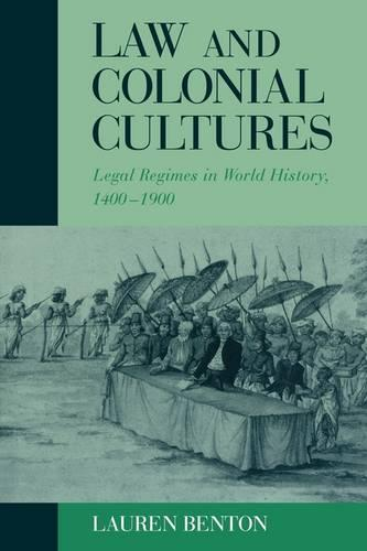 Studies in Comparative World History: Law and Colonial Cultures: Legal Regimes in World History, 1400-1900 (Hardback)
