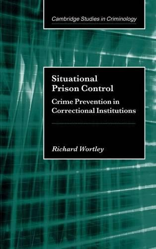 Cambridge Studies in Criminology: Situational Prison Control: Crime Prevention in Correctional Institutions (Hardback)