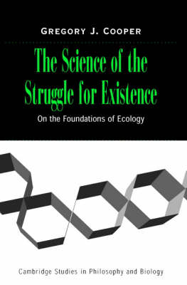 The Science of the Struggle for Existence: On the Foundations of Ecology - Cambridge Studies in Philosophy and Biology (Hardback)