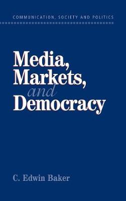 Media, Markets, and Democracy - Communication, Society and Politics (Hardback)