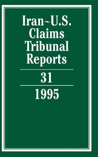 Iran-U.S. Claims Tribunal Reports: Volume 31 - Iran-U.S. Claims Tribunal Reports (Hardback)