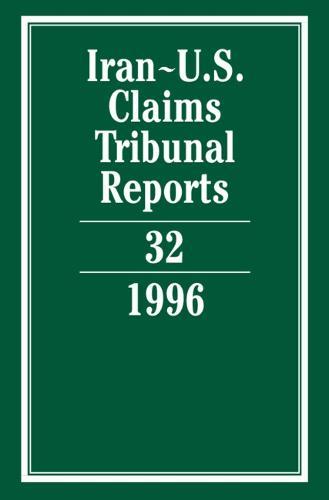 Iran-U.S. Claims Tribunal Reports: Volume 32 - Iran-U.S. Claims Tribunal Reports (Hardback)
